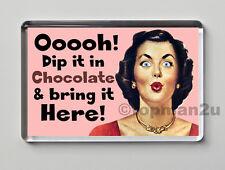 New Quality Retro Fridge Magnet, Oooh! Dip It In Chocolate & Bring It Here! Fun