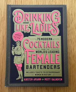 Drinking Like Ladies 75 Cocktails - World's Leading Female Bartenders. SMALL HC.