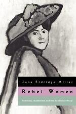 Rebel Women: Feminism, Modernism and the Edwardian Novel (Paperback or Softback)
