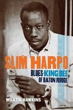 Slim Harpo: Blues King Bee of Baton Rouge, Hawkins, Martin, Good Book