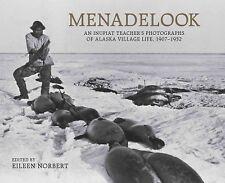 Menadelook : An Inupiat Teacher's Photographs of Alaska Village Life, 1907-19...