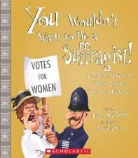 You Wouldn't Want to Be a Suffragist!: A Protest Movement That's Rougher Than Yo