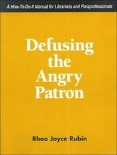 Defusing the Angry Patron: A How-To-Do-It Manual for Librarians and Pa-ExLibrary