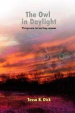 The Owl in Daylight by Tessa B. Dick (2009, Paperback)