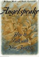 Angelspeake: How to Talk With Your Angels by Barbara Mark, Trudy Griswold