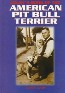 Colby's Book of the American Pit Bull Terrier by Louis B. Colby Hardback