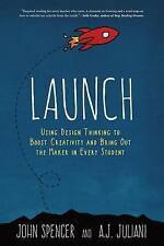 Launch: Using Design Thinking to Boost Creativity and Bring Out the Maker in...