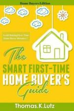 The Smart First-Time Home Buyer's Guide: How to Avoid Making First-Time Home...
