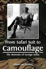 From Safari Suit to Camouflage : The Memoirs of George Selby by Lillian van...