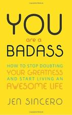 You Are a Badass: How to Stop Doubting Your Greatness and Start Living an