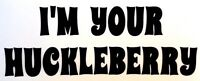 I'm Your Huckleberry Funny Crude Car Truck Window Vinyl Decal Sticker 12 COLORS