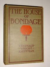 1912 THE HOUSE OF BONDAGE book by Reginald Wright Kauffman