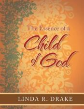 The Essence of a Child of God by Linda R. Drake (2013, Paperback)