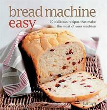 Bread Machine Easy: 70 Delicious Recipes That Make the Most of Your Machine, Sar