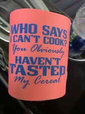 Funny Soda Beer Can Koozie Drink Coozie Foam Cooler Who Says I Can't Cook... NEW
