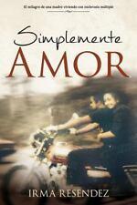 Simplemente Amor : De una Madre Milagro- Viviendo con Esclerosis Multiple by...