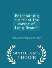 Entertaining a nation; the career of Long Branch  - Scholar's Choice Edition