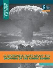 12 INCREDIBLE FACTS ABOUT THE DROPPING OF THE ATOMIC BOMBS - SMIBERT, ANGIE - NE