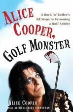 Alice Cooper, Golf Monster: A Rock 'n' Roller's 12 Steps to Becoming a Golf