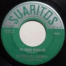ESTRELLITA SALINAS y SU CONJUNTO latin 45 on SUARITOS rare NO ERAS PARA MI hear