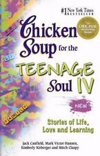 Chicken Soup for the Teenage Soul IV: More Stories of Life, Love and Learning -