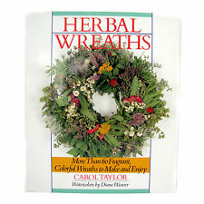 Herbal Wreaths Carol Taylor Over 60 Fragrant Colorful Wreaths to Make and Enjoy