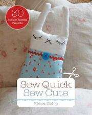 NEW - Sew Quick, Sew Cute: 30 Simple, Speedy Projects by Goble, Fiona
