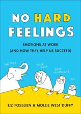 No Hard Feelings - Emotions At Work by Liz Fosslien & Molly West Duffy (NEW)