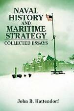 NEW Naval History and Maritime Strategy: Collected Essays by John B. Hattendorf