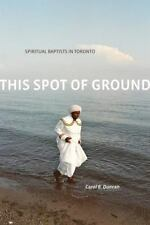 This Spot of Ground: Spiritual Baptists in Toronto