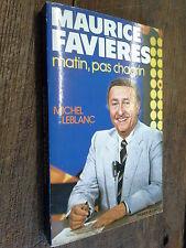 Maurice Favière matin, pas chagrin / Michel Leblanc