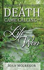 Death Came Calling - Life Won : A Search for Christ's Healing by Joan...
