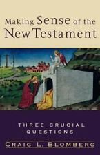 Making Sense of the New Testament : Three Crucial Questions by Craig Blomberg