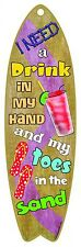 """I Need A Drink In My Hand And My Toes In The Sand Ocean Surfboard Sign 5""""x16"""""""