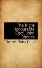 Right Honourable Cecil John Rhodes: By Thomas Elkins Fuller