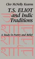 T. S. Eliot and Indic Traditions : A Study in Poetry and Belief by Cleo...
