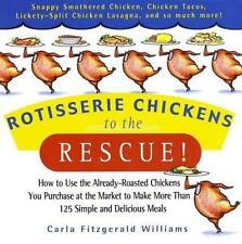 Rotisserie Chickens to the Rescue!: How to Use the Already-Roasted Chickens You