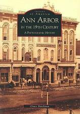 Ann Arbor in the 19th Century:  A  Photographic  History   (MI)  (Images of Amer