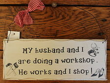 "Workshop Wall Plaque ""My Husband And I Are Doing A Workshop He Works And I Shop"""
