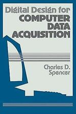 Digital Design for Computer Data Acquisition by Charles D. Spencer (2009,...