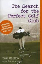 NEW - The Search for the Perfect Golf Club by Wishon, Tom; Grundner, Tom