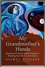 My Grandmother's Hands Racialized Trauma and the Pathway by Resmaa Menakem🔥🔥🔥