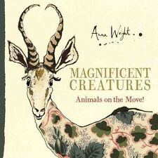 Magnificent Creatures: Animals on the Move! by Anna Wright, Sue Tarsky...