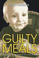 "Guilty Meals : Bringing the Family to the Table by Seth ""Skinny"" Haskins..."