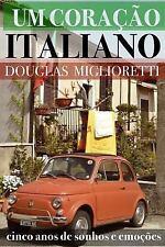 Um Coracao Italiano : Cinco Anos de Sonhos e Emocoes by Douglas Miglioretti...