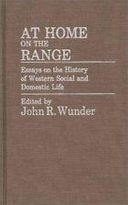 At Home on the Range: Essays on the History of Western Social and Domestic Life