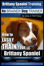 Brittany Spaniel Training: Dog Training with the No Brainer Dog Trainer - We.