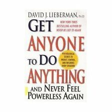 Get Anyone to Do Anything And Never Feel Powerless