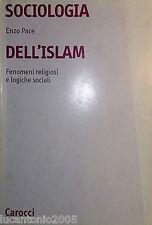 ENZO PACE SOCIOLOGIA DELL'ISLAM FENOMENI RELIGIOSI E LOGICHE SOCIALI CAROCCI