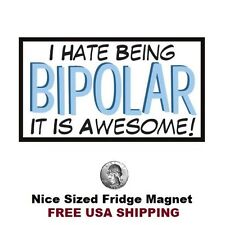 275 - Funny Bipolar Humor Refrigerator Fridge Magnet